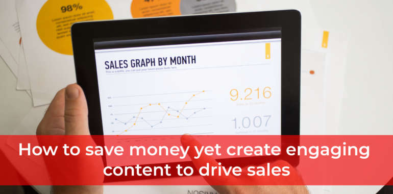 How to save money yet create engaging content to drive sales