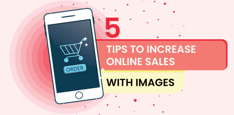 5 Tips to Increase Online Sales with Images